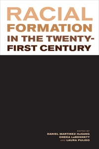 Racial Formation in the Twenty-First Century by Daniel Martinez HoSang, Oneka LaBennett, Laura Pulido