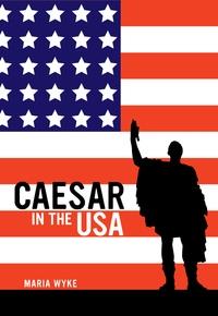 Caesar in the USA by Maria Wyke