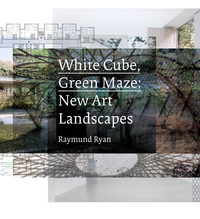 White Cube, Green Maze by Raymund Ryan