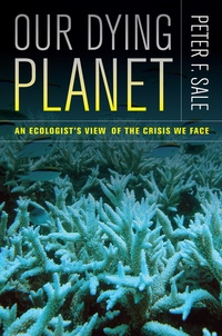 Our Dying Planet by Peter Sale