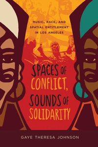 Spaces of Conflict, Sounds of Solidarity by Gaye Theresa Johnson
