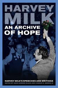 An Archive of Hope by Harvey Milk, Jason Edward Black, Charles E. Morris