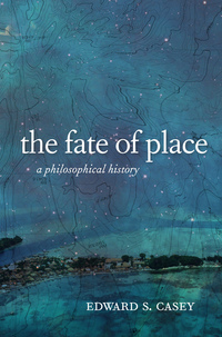 The Fate of Place by Edward Casey