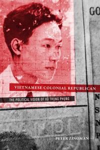 Vietnamese Colonial Republican by Peter Zinoman