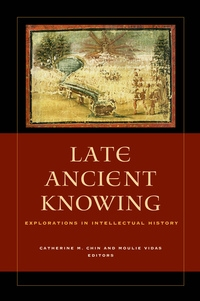 Late Ancient Knowing Edited by Catherine M. Chin, Moulie Vidas