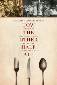 How the Other Half Ate by Katherine Leonard Turner
