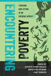 Encountering Poverty by Ananya Roy, Genevieve Negrón-Gonzales, Kweku Opoku-Agyemang, Clare Talwalker