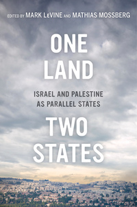 One Land, Two States by Mark LeVine, Mathias Mossberg
