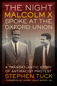 The Night Malcolm X Spoke at the Oxford Union by Stephen Tuck