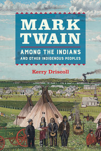 Mark Twain among the Indians and Other Indigenous Peoples by Kerry Driscoll