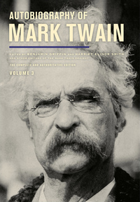 Autobiography of Mark Twain, Volume 3 by Mark Twain, Harriet E. Smith, Benjamin Griffin