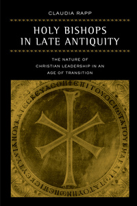 Holy Bishops in Late Antiquity by Claudia Rapp