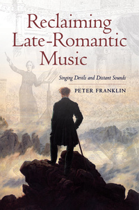 Reclaiming Late-Romantic Music by Peter Franklin