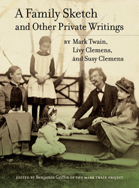 A Family Sketch and Other Private Writings by Mark Twain, Livy Clemens, Susy Clemens, Benjamin Griffin