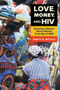 Love, Money, and HIV by Sanyu A. Mojola