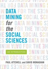 Data Mining for the Social Sciences by Paul Attewell, David Monaghan