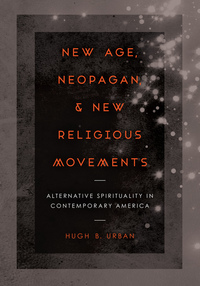 New Age, Neopagan, and New Religious Movements by Hugh B. Urban