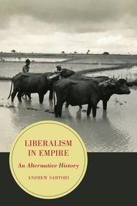 Liberalism in Empire by Andrew Stephen Sartori