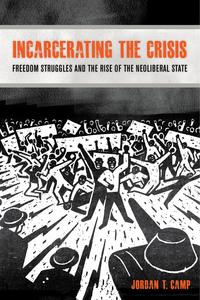 Incarcerating the Crisis by Jordan T. Camp