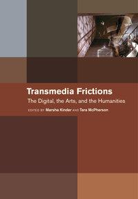 Transmedia Frictions by Marsha Kinder, Tara McPherson