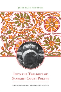 Into the Twilight of Sanskrit Court Poetry by Jesse Ross Knutson