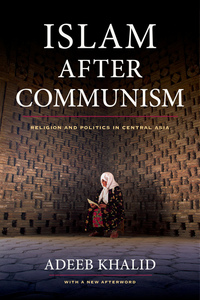 Islam after Communism by Adeeb Khalid