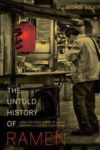 The Untold History of Ramen by George Solt