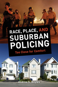 Race, Place, and Suburban Policing by Andrea S. Boyles