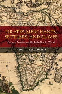 Pirates, Merchants, Settlers, and Slaves by Kevin P. McDonald