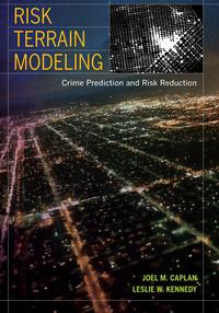 Risk Terrain Modeling by Joel M. Caplan, Leslie W. Kennedy