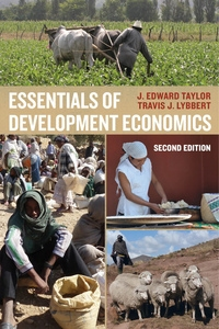 Essentials of Development Economics by J. Edward Taylor, Travis J. Lybbert