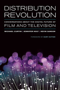 Distribution Revolution by Michael Curtin, Jennifer Holt, Kevin Sanson