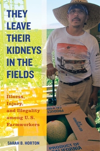 They Leave Their Kidneys in the Fields by Sarah Bronwen Horton