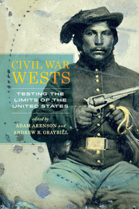Civil War Wests by Adam Arenson, Andrew R. Graybill