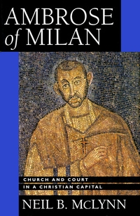 Ambrose of Milan by Neil B. McLynn