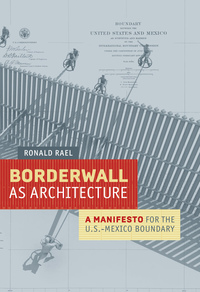 Borderwall as Architecture by Ronald Rael