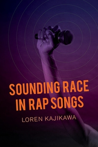 Sounding Race in Rap Songs by Loren Kajikawa
