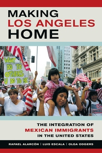Making Los Angeles Home by Rafael Alarcon, Luis Escala, Olga Odgers