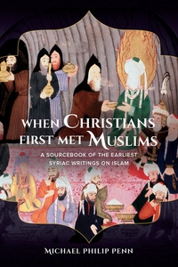 When Christians First Met Muslims by Michael Philip Penn