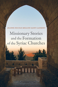 Missionary Stories and the Formation of the Syriac Churches by Jeanne-Nicole Mellon Saint-Laurent