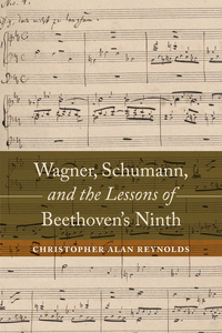 Wagner, Schumann, and the Lessons of Beethoven's Ninth by Christopher Alan Reynolds