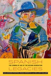 Spanish Legacies by Alejandro Portes, Rosa Aparicio Gomez, William Haller