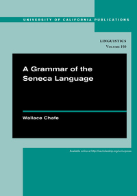 A Grammar of the Seneca Language by Wallace Chafe
