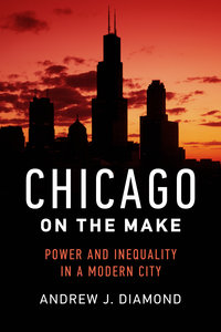 Chicago on the Make by Andrew J. Diamond