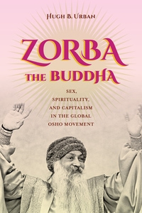 Zorba the Buddha by Hugh B. Urban