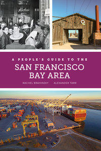 A People's Guide to the San Francisco Bay Area by Rachel Brahinsky, Alexander Tarr