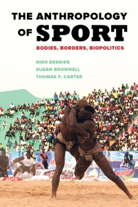The Anthropology of Sport by Niko Besnier, Susan Brownell, Thomas F. Carter