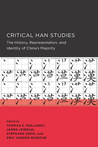 Critical Han Studies by Thomas Mullaney, James Patrick Leibold, Stéphane Gros