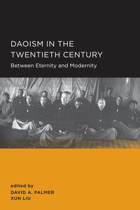 Daoism in the Twentieth Century by David A Palmer, Xun Liu