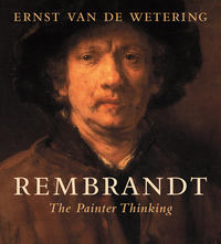 Rembrandt: The Painter Thinking by Ernst van de Wetering